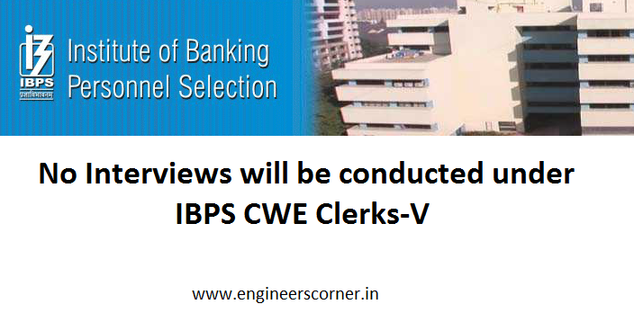 Good News: No Interviews will be conducted under IBPS CWE Clerks-V - Engineers Corner